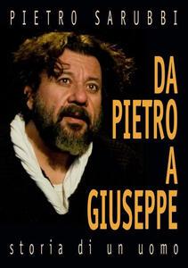 Da Pietro a Giuseppe. Storia di un uomo - Pietro Sarubbi - copertina