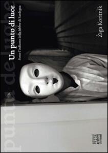 Un punto di luce. Sotto l'influsso della febbre di Sardegna. Ediz. italiana e inglese - Ziga Koritnik - copertina