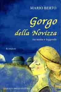 Gorgo della Novizza. Tra storia e leggenda - Mario Berto - copertina