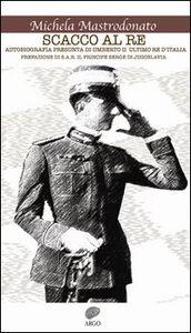 Scacco al re. Autobiografia presunta di Umberto II ultimo re d'Italia