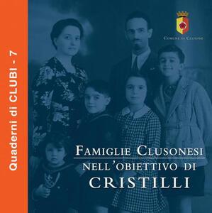 Famiglie clusonesi nell'obiettivo Cristilli. Ediz. illustrata - copertina