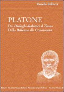 Platone. Dai Dialoghi dialettici al Timeo. Dalla bellezza alla conoscenza - Fiorella Bellucci Faggionato - copertina