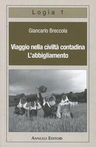 Viaggio nella civiltà contadina. L'abbigliamento - Giancarlo Breccola - copertina