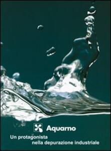 Impianto Aquarno. Depurazione dei reflui industriali e civili. Ediz. italiana e inglese