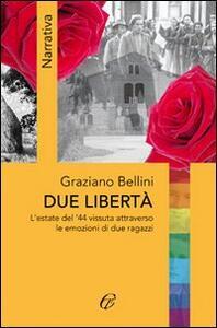 Due libertà. L'estate del '44 vissuta attraverso le emozioni di due ragazzi - Graziano Bellini - copertina