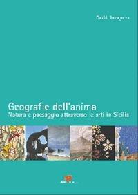 Geografie dell'anima. Natura e paesaggio attraverso le arti in Sicilia - Lacagnina Davide - wuz.it