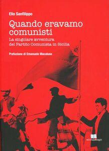 Quando eravamo comunisti. La singolare avventura del Partito Comunista in Sicilia