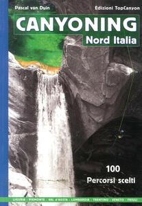 Canyoning nord Italia. 100 percorsi scelti - Pascal Van Duin - copertina