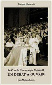 Le Concile ecuménique Vatican II. Un débat à ouvrir. Ediz. multilingue