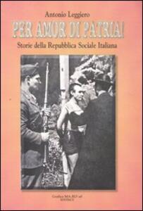 Per amor di patria! Storie della Repubblica Sociale Italiana - Antonio Leggiero - copertina