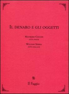 Il denaro e gli oggetti - Maurizio Cucchi,William Xerra - copertina