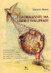 Globalizzati, ma liberi e sviluppati?