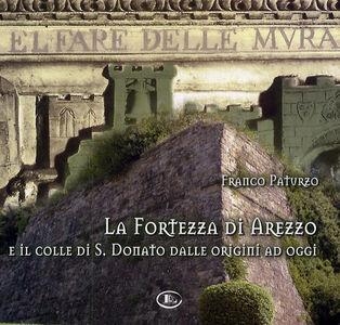La fortezza di Arezzo e il colle di S. Donato dalle origini ad oggi