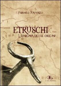 Etruschi. L'enigma delle origini - Franco Paturzo - copertina