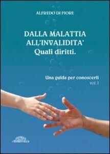 Dalla malattia all'invalidità. Quali diritti. Una guida per conoscerli. Vol. 1