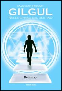 Gilgul. Nelle spirali del destino - Massimo Rosati - copertina