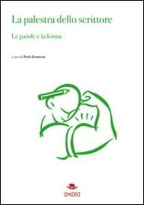 La palestra dello scrittore. Le parole e la forma - Paolo Restuccia - copertina