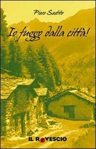 Io fuggo dalla città! - Piero Sestito - copertina