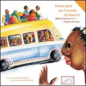 Bintou parte per il mondo dei bianchi. Dalla narrazione di H.T. rifugiata africana. Ediz. italiana, francese, portoghese e more - Grazia Cormio - copertina