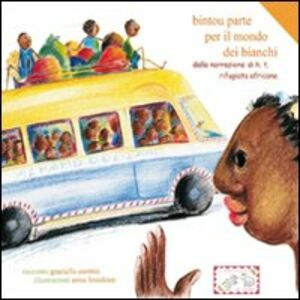 Bintou parte per il mondo dei bianchi. Dalla narrazione di H.T. rifugiata africana. Ediz. italiana, francese, portoghese e more