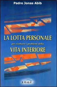 La lotta personale per risolvere i problemi della vita interiore - Jonas Abib - copertina