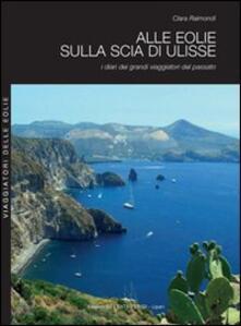 Alle Eolie sulla scia di Ulisse. I diari dei grandi viaggiatori del passato - Clara Raimondi - copertina