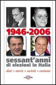 1946-2006. Sessant'anni di elezioni in Italia. Dati, storia, società, costume - copertina
