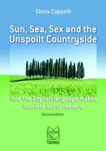 Sun, sea, sex and the unspoilt countryside. How the english language makes tourist out of readers - Gloria Cappelli - copertina