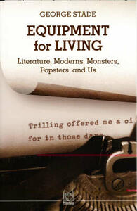 Equipment for living: literature, moderns, monsters, popsters and us - George Stade - copertina