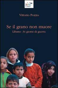 Se il grano non muore. Libano: 34 giorni di guerra - Vittorio Pozzo - copertina