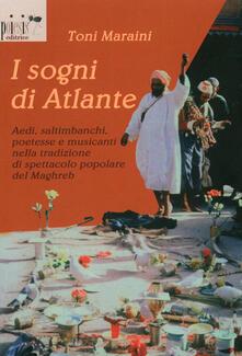 I sogni di Atlante. Aedi, saltimbanchi, poetesse e musicanti nella tradizione di spettacolo popolare del Maghreb - Toni Maraini - copertina