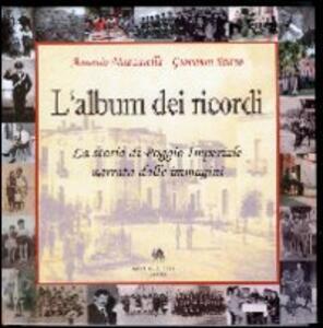 L' album dei ricordi. La storia di Poggio Imperiale narrata dalle immagini - Antonio Mazzarella,Giovanni Saitto - copertina