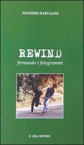 Rewind. Fermando i fotogrammi - Massimo Bartalini - copertina