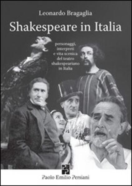 Shakespeare in Italia. Personaggi, interpreti e vita scenica del teatro shakespeariano in Italia - Leonardo Bragaglia - copertina