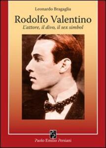 Rodolfo Valentino. L'attore, il divo, il sex simbol - Leonardo Bragaglia - copertina