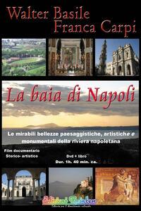La baia di Napoli. Le mirabili bellezze paesaggistiche, artistiche e monumentali della riviera napoletana. Con DVD