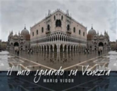 Il mio sguardo su Venezia. Ediz. italiana e inglese - Mario Vidor,Lino Toffolo - copertina