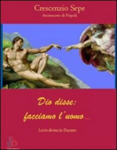 Dio disse: facciamo l'uomo... Lectio divina - Crescenzio Sepe - copertina