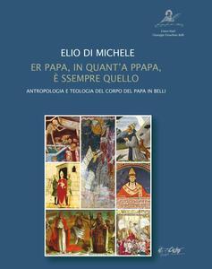 Er papa, in quant'a ppapa, è sempre quello. Antropologia e teologia del corpo del papa in Belli