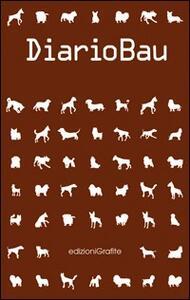 DiarioBau. Il diario personale del tuo cane con i consigli dell'educatore - Sara Di Nepi - copertina