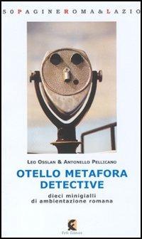 Otello Metafora detective. Dieci minigialli di ambientazione romana - Osslan Leo Pellicano Antonello - wuz.it
