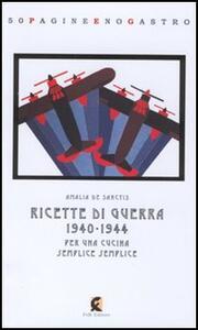 Ricette di guerra 1940-1945. Per una cucina semplice semplice - Amalia De Sanctis - copertina