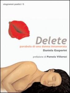Delete. Parabola di una donna innamorata - Daniela Gasperini - copertina
