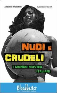 Nudi e crudeli. I mondo movies italiani - Antonio Bruschini,Antonio Tentori - copertina
