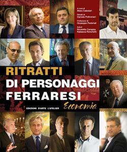 Ritratti di personaggi ferraresi. Economia - Nicoletta Canazza,Natascia Ronchetti - copertina