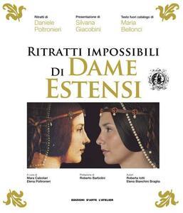 Ritratti impossibili di Dame Estensi - Roberta Iotti,Elena Bianchini Braglia - copertina