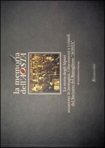 La memoria dell'Aosta. La storia degli alpini attraverso le immagini, i documenti e i cimeli del sacrario del battaglione «Aosta»