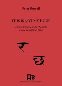 This is not hour. Studio e traduzione dai «Sonnets». Ediz. italiana e inglese - Peter Russell - copertina