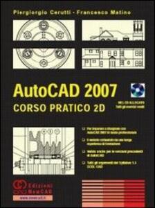 AutoCad 2007. Corso pratico 2D. Con CD-ROM - Piergiorgio Cerutti,Francesco Matino - copertina
