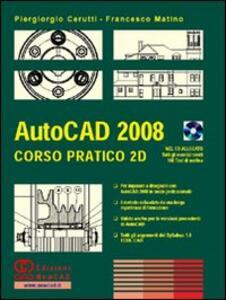 AutoCAD 2008. Corso pratico 2D. Con CD-ROM - Piergiorgio Cerutti,Francesco Matino - copertina